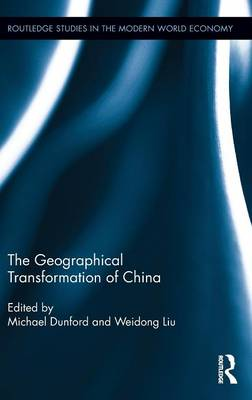 The Geographical Transformation of China - Routledge Studies in the Modern World Economy (Hardback)