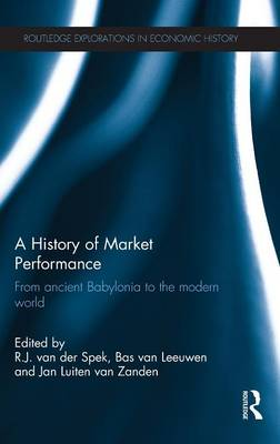 A History of Market Performance: From Ancient Babylonia to the Modern World - Routledge Explorations in Economic History (Hardback)