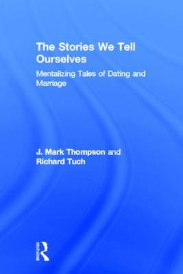 The Stories We Tell Ourselves: Mentalizing Tales of Dating and Marriage (Hardback)