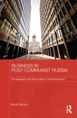 Business in Post-Communist Russia: Privatization and the Limits of Transformation - Routledge Contemporary Russia and Eastern Europe Series (Hardback)