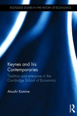 Keynes and His Contemporaries: Tradition and Enterprise in the Cambridge School of Economics - Routledge Studies in the History of Economics (Hardback)