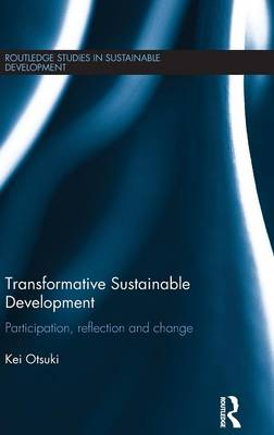 Transformative Sustainable Development: Participation, Reflection, and Change - Routledge Studies in Sustainable Development (Hardback)