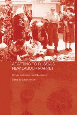 Adapting to Russia's New Labour Market: Gender and Employment Behaviour - Routledge Contemporary Russia and Eastern Europe Series (Paperback)