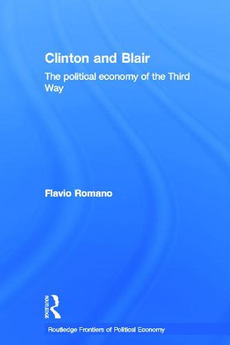 Clinton and Blair: The Political Economy of the Third Way - Routledge Frontiers of Political Economy (Paperback)