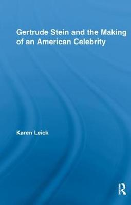 Gertrude Stein and the Making of an American Celebrity - Studies in Major Literary Authors (Paperback)