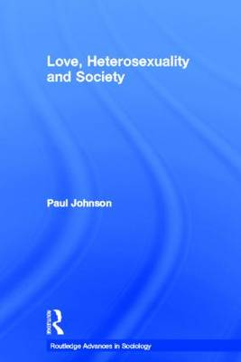 Love, Heterosexuality and Society - Routledge Advances in Sociology (Paperback)