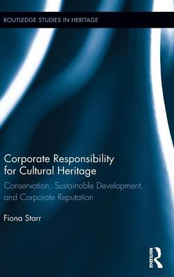 Corporate Responsibility for Cultural Heritage: Conservation, Sustainable Development, and Corporate Reputation (Hardback)