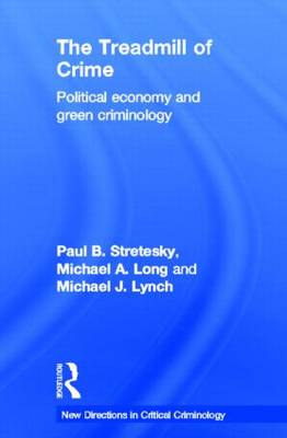 The Treadmill of Crime: Political Economy and Green Criminology - New Directions in Critical Criminology (Hardback)