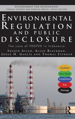 Environmental Regulation and Public Disclosure: The Case of PROPER in Indonesia - Environment for Development (Hardback)