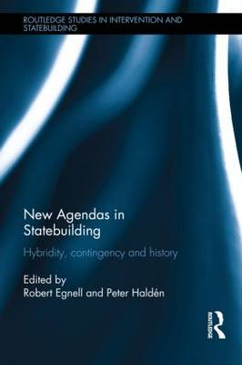 New Agendas in Statebuilding: Hybridity, Contingency and History - Routledge Studies in Intervention and Statebuilding (Hardback)
