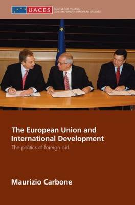 The European Union and International Development: The Politics of Foreign Aid (Paperback)