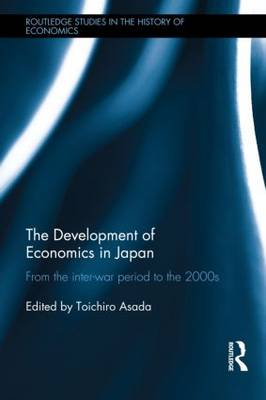 The Development of Economics in Japan: From the Inter-war Period to the 2000s - Routledge Studies in the History of Economics 161 (Hardback)