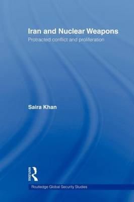 Iran and Nuclear Weapons: Protracted Conflict and Proliferation (Paperback)