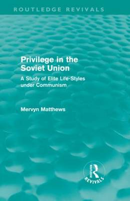 Privilege in the Soviet Union: A Study of Elite Life-styles Under Communism - Routledge Revivals (Hardback)