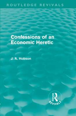 Confessions of an Economic Heretic - Routledge Revivals (Hardback)