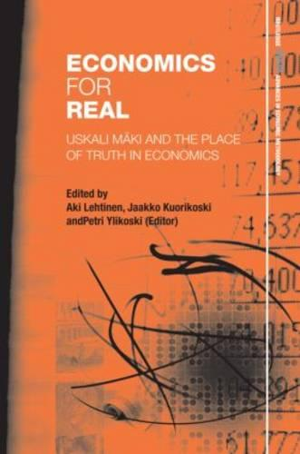 Economics for Real: Uskali Maki and the Place of Truth in Economics - Routledge INEM Advances in Economic Methodology 14 (Hardback)