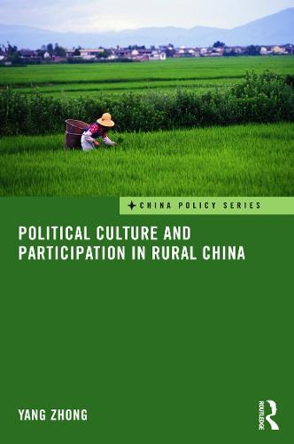 Political Culture and Participation in Rural China - China Policy Series 22 (Hardback)