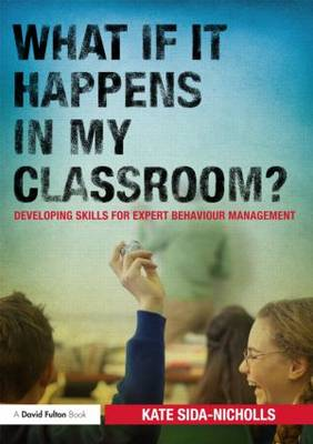What If it Happens in My Classroom?: Developing Skills for Expert Behaviour Management (Paperback)