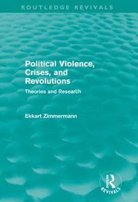 Political Violence, Crises and Revolutions: Theories and Research - Routledge Revivals (Hardback)