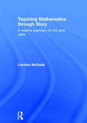 Teaching Mathematics through Story: A creative approach for the early years (Hardback)