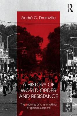 A History of World Order and Resistance: The Making and Unmaking of Global Subjects - Rethinking Globalizations (Paperback)