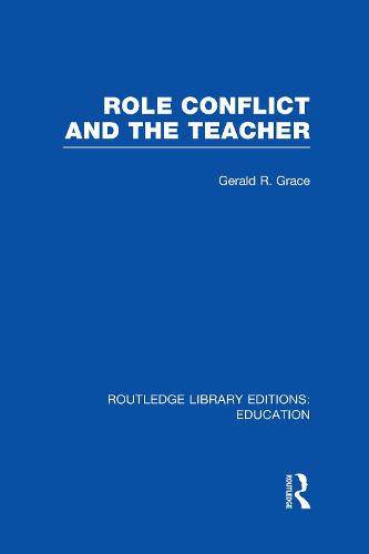 Role Conflict and the Teacher - Routledge Library Editions: Education (Hardback)