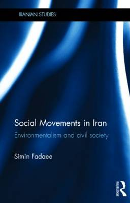 Social Movements in Iran: Environmentalism and Civil Society - Iranian Studies (Hardback)