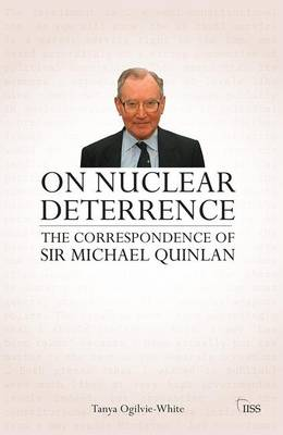 On Nuclear Deterrence: The Correspondence of Sir Michael Quinlan - Adelphi Series (Hardback)