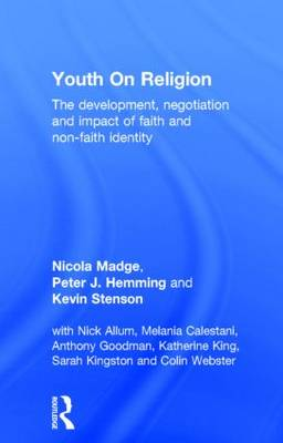 Youth on Religion: The Development, Negotiation and Impact of Faith and Non-Faith Identity (Hardback)
