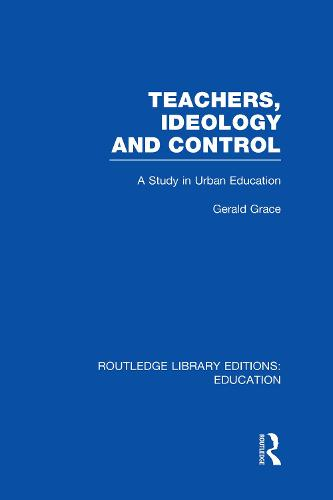Teachers Ideology and Control - Routledge Library Editions: Education (Hardback)