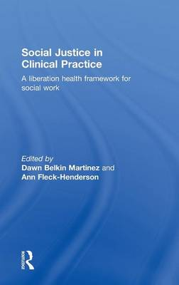 Social Justice in Clinical Practice: A Liberation Health Framework for Social Work (Hardback)