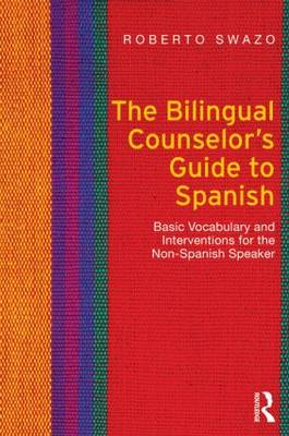 The Bilingual Counselor's Guide to Spanish: Basic Vocabulary and Interventions for the Non-Spanish Speaker (Paperback)