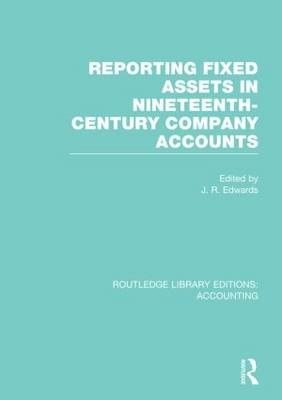 Reporting Fixed Assets in Nineteenth-Century Company Accounts - Routledge Library Editions: Accounting (Hardback)