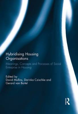 Hybridising Housing Organisations: Meanings, Concepts and Processes of Social Enterprise in Housing (Hardback)