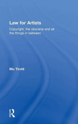 Law for Artists: Copyright, the Obscene and All the Things in Between (Hardback)