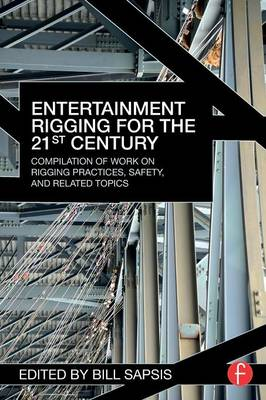 Entertainment Rigging for the 21st Century: Compilation of Work on Rigging Practices, Safety, and Related Topics (Paperback)