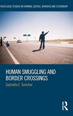 Human Smuggling and Border Crossings - Routledge Studies in Criminal Justice, Borders and Citizenship (Hardback)