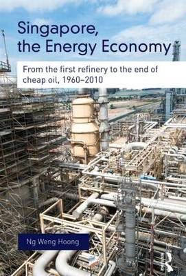 Singapore, the Energy Economy: From The First Refinery To The End Of Cheap Oil, 1960-2010 (Paperback)