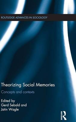 Theorizing Social Memories: Concepts and Contexts - Routledge Advances in Sociology (Hardback)