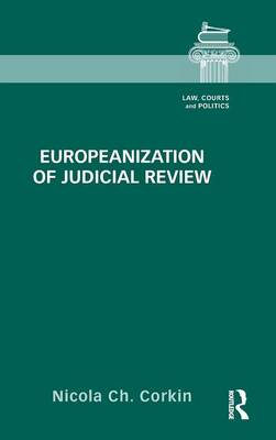 Europeanization of Judicial Review - Law, Courts and Politics (Hardback)