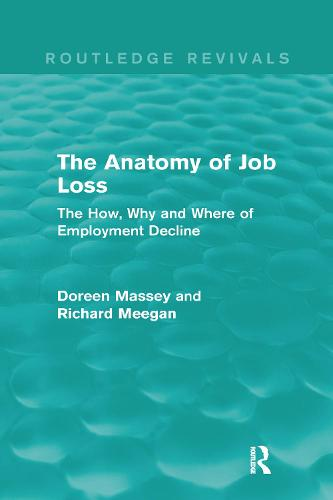 The Anatomy of Job Loss: The How, Why and Where of Employment Decline - Routledge Revivals (Hardback)