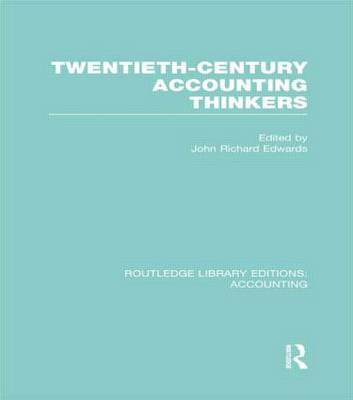 Twentieth Century Accounting Thinkers - Routledge Library Editions: Accounting (Hardback)