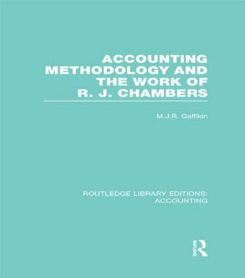 Accounting Methodology and the Work of R. J. Chambers - Routledge Library Editions: Accounting (Hardback)