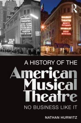 A History of the American Musical Theatre: No Business Like it (Paperback)