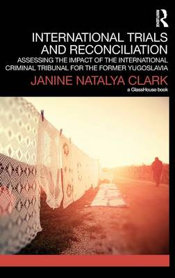 International Trials and Reconciliation: Assessing the Impact of the International Criminal Tribunal for the Former Yugoslavia (Hardback)