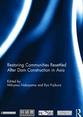 Restoring Communities Resettled After Dam Construction in Asia - Routledge Special Issues on Water Policy and Governance (Hardback)