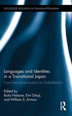 Languages and Identities in a Transitional Japan: From Internationalization to Globalization - Routledge Research in Transnationalism 31 (Hardback)
