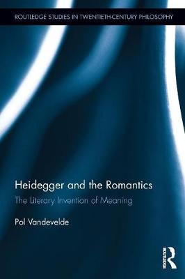 Heidegger and the Romantics: The Literary Invention of Meaning (Paperback)