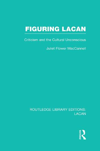Figuring Lacan: Criticism and the Unconscious - Routledge Library Editions: Lacan (Hardback)