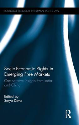 Socio-Economic Rights in Emerging Free Markets: Comparative Insights from India and China - Routledge Research in Human Rights Law (Hardback)